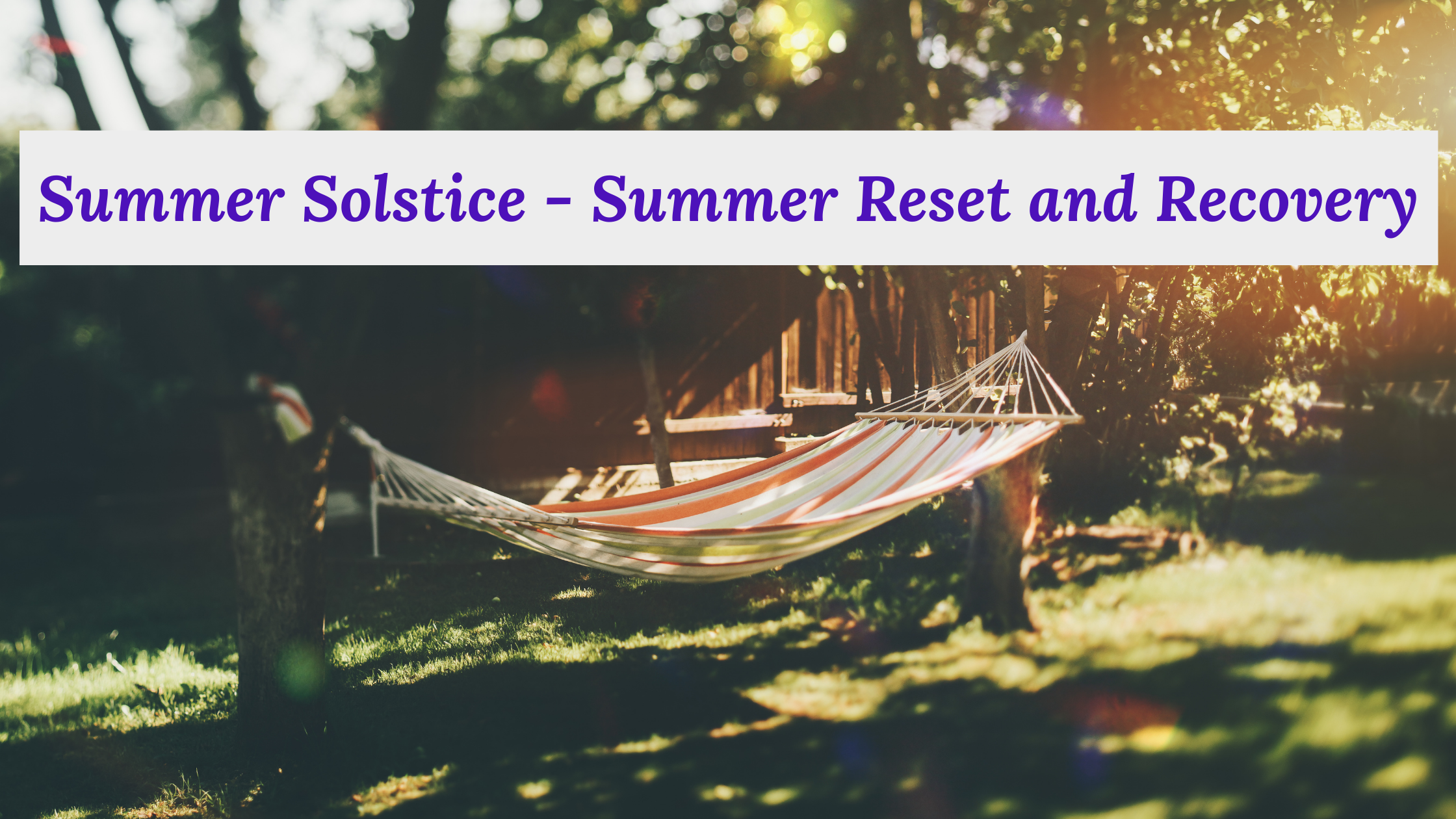 Picture of a hammock hanging between trees in a backyard with a banner at the top reading Summer Solstice - Summer Reset and Recovery